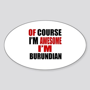 Of Course I Am Burundian Sticker (Oval)