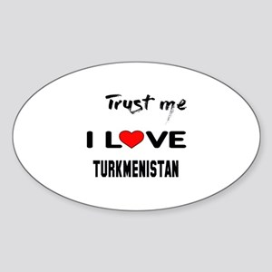 Trust me I Love TURKMENISTAN Sticker (Oval)