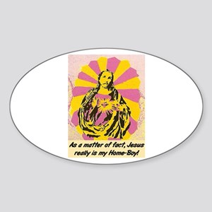 JESUS REALLY IS MY HOMEBOY Sticker (Oval)