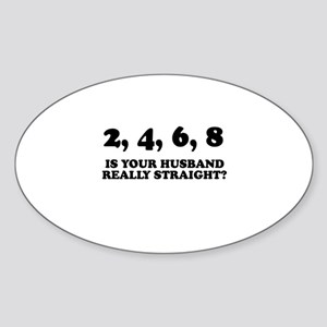 Is your husband really straight? Oval Sticker