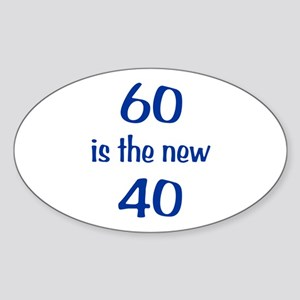 60 is the new 40 Sticker (Oval)