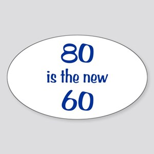 80 is the new 60 Sticker (Oval)