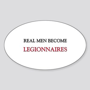Real Men Become Legionnaires Oval Sticker