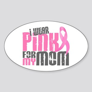 I Wear Pink For My Mom 6.2 Oval Sticker