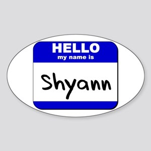 hello my name is shyann Oval Sticker