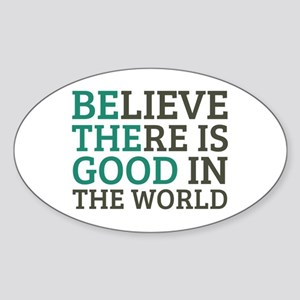 Believe There is Good Sticker (Oval)