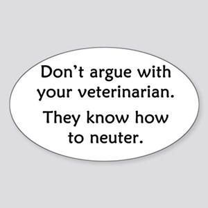 Don't Argue With Your Vet Sticker (Oval)