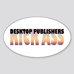 Desktop Publishers Kick Ass Oval Sticker