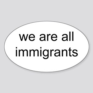 we are all immigrants Oval Sticker
