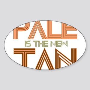 PALE IS THE NEW TAN SHIRT T-S Oval Sticker