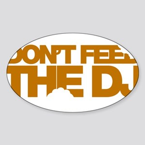 Don't Feed The DJ Sticker (Oval)