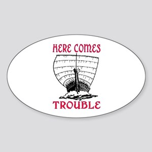 HERE COMES TROUBLE (VIKING) Sticker (Oval)