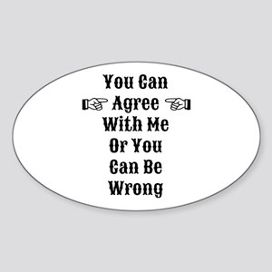 Agree Or Be Wrong Sticker (Oval)