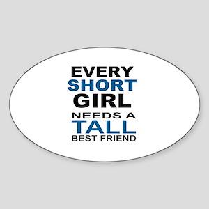 EVERY SHORT GIRLS NEEDS A TALL BEST Sticker (Oval)