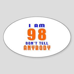 I am 98 Don't Tell Anybody Sticker (Oval)