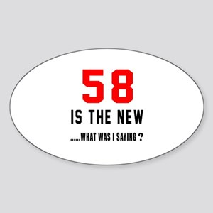 58 Is The New What Was I Saying ? Sticker (Oval)