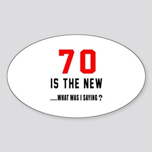 70 Is The New What Was I Saying ? Sticker (Oval)