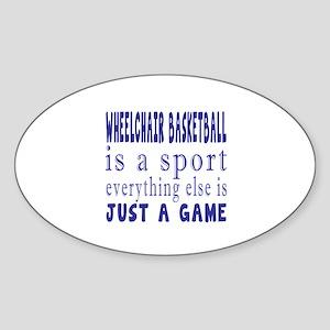 Wheelchair Basketball is a sport Sticker (Oval)