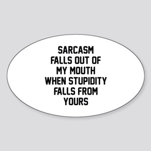 Sarcasm Stupidity Sticker (Oval)