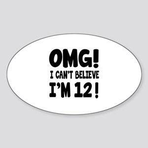 Omg I Can't Believe I Am 12 Sticker (Oval)