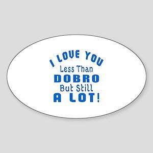 I Love You Less Than Dobro Sticker (Oval)