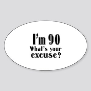 I'm 90 What is your excuse? Sticker (Oval)