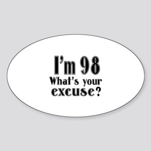 I'm 98 What is your excuse? Sticker (Oval)