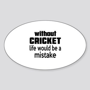 Without Cricket Life Would Be A Mis Sticker (Oval)