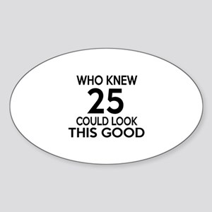 Who Knew 25 Could look This Good Sticker (Oval)