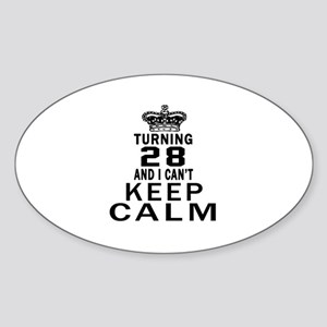 Turning 28 And I Can Not Keep Calm Sticker (Oval)