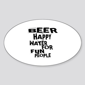 Beer Happy Water For Fun People Sticker (Oval)