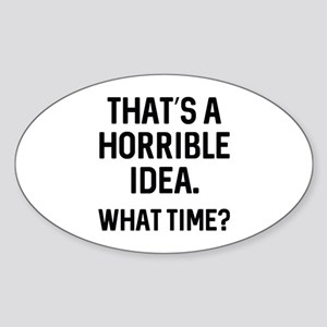That's A Horrible Idea Sticker (Oval)