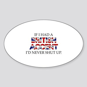 If I Had A British Accent Sticker (Oval)