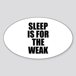 Sleep Is For The Weak Sticker (Oval)