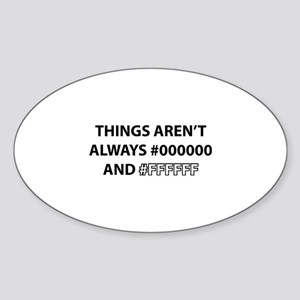 Things Aren't Always Black And White Sticker (Oval