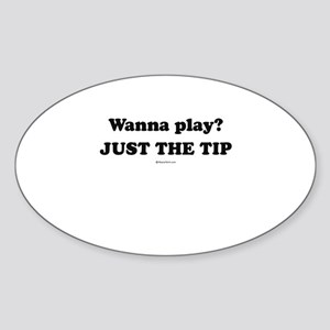 Wanna Play? Just the tip Oval Sticker