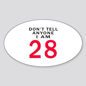 Don't Tell Anyone I'm 28 Sticker (Oval)