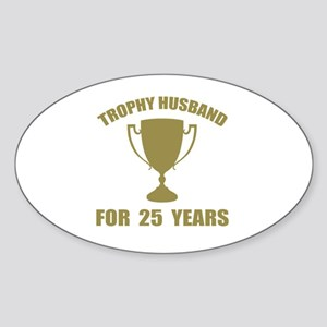 Trophy Husband For 25 Years Sticker (Oval)