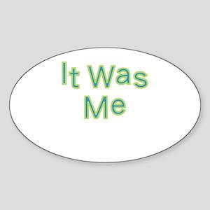 It Was Me Sticker (Oval)