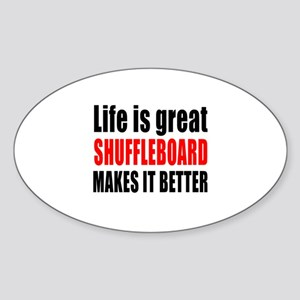 Life is great Shuffleboard makes it Sticker (Oval)