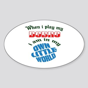 When i play my Dobro I'm in my own Sticker (Oval)