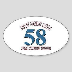 Not Only Am I 58 Birthday Sticker (Oval)