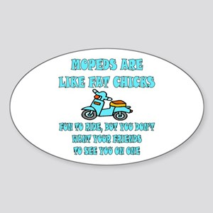 Mopeds Are Like Fat Chicks Oval Sticker