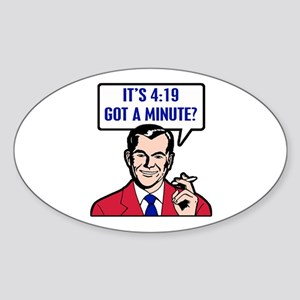 It's 4:19 - Got A Minute? Oval Sticker