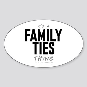 It's a Family Ties Thing Oval Sticker