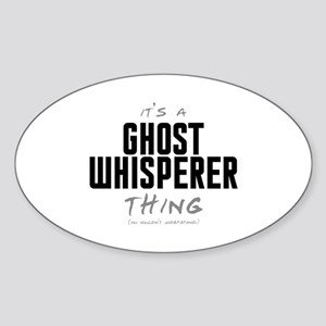 It's a Ghost Whisperer Thing Oval Sticker