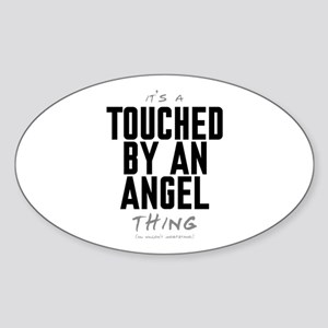 It's a Touched by an Angel Thing Oval Sticker