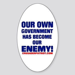 OUR OWN GOVERNMENT HAS BECOME OUR ENEMY! Sticker (