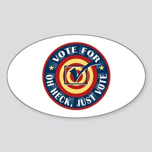 Funny Oh Heck Just Vote Oval Sticker