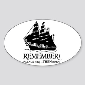 remember - pillage first, THEN burn Oval Sticker